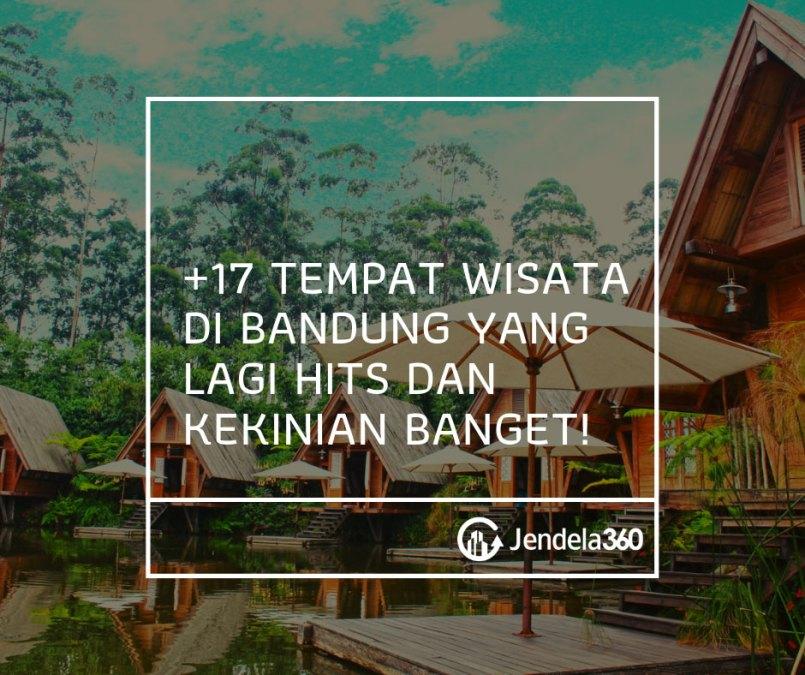 +17 Tempat Wisata di Bandung yang Lagi Hits dan Kekinian Banget!