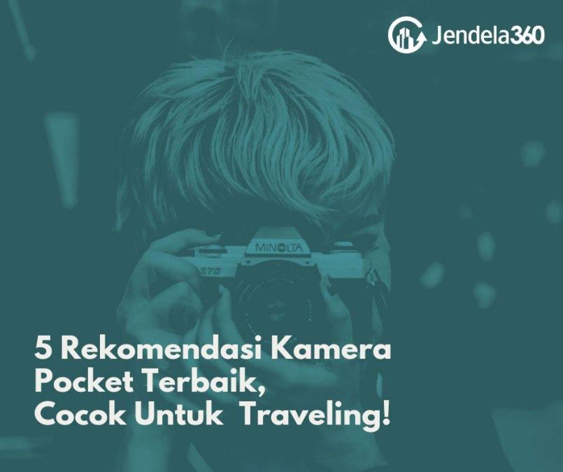 5 Rekomendasi Kamera Pocket Terbaik, Cocok Untuk Keseharian Hingga Traveling!