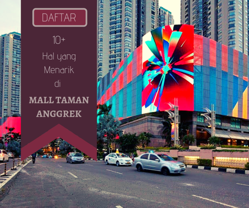 10+ Hal yang Menarik di Mall Taman Anggrek Jakarta Barat