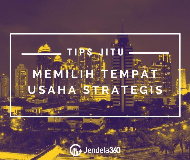 8 Tips Jitu Memilih Tempat Usaha Strategis
