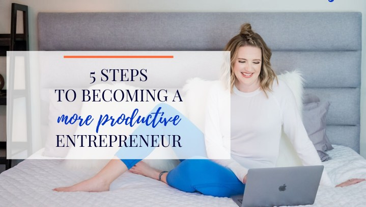 5 Steps to Becoming a More Productive Entrepreneur