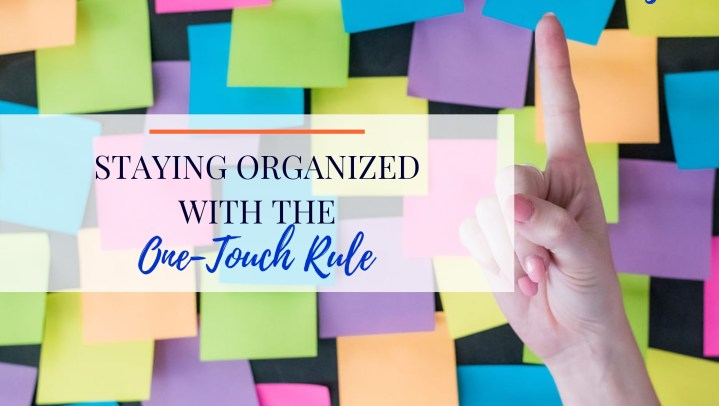 Staying Organized with the One-Touch Rule