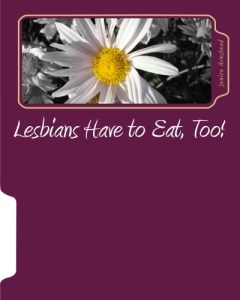 Lesbians Have to Eat, Too! By: Dr. Jenice Armstead Professor & Author