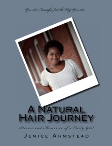 A Natural Hair Journey, Stories and Memories of a Curly Girl by: Jenice Armstead