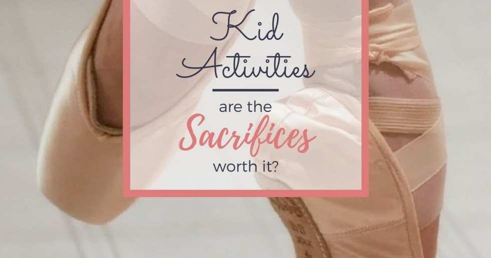 Kid Activities — Are the Sacrifices Worth It?