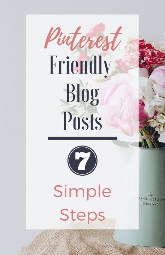 How to make Pinterest friendly blog posts. Try these 7 simple steps to increase Pinterest referral traffic to your website.