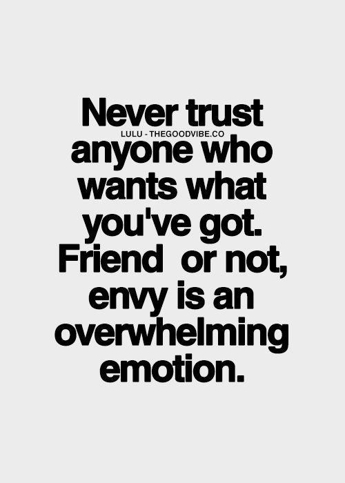 best-love-quotes-never-trust-anyone-who-wants-what-youve-got-friend-or-not-envy-is-an-overwhelming-emotion