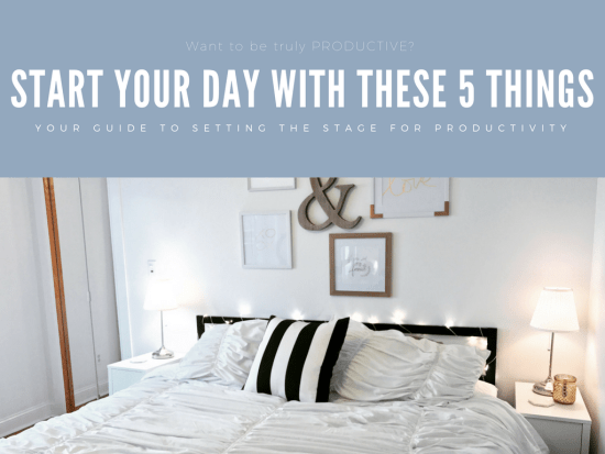 Want to be truly productive? Start your day with these 5 things