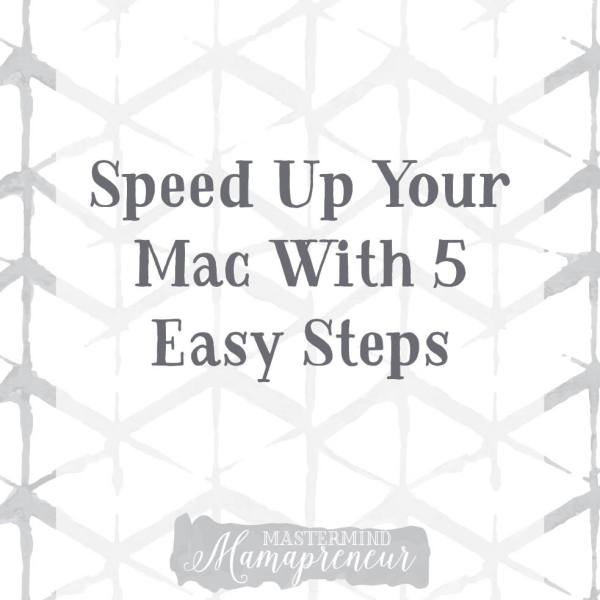 speed up your mac - Mastermind Mamapreneur