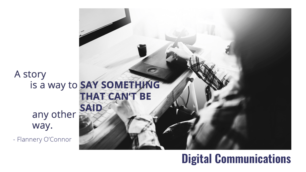 Digital Communications from Jenneve Digital. A story is a way to say something that can't be said any other way. Quote by Flannery O'Connor