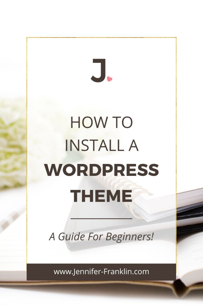 A beginner's guide: how to install WordPress theme. You have WordPress installed and want to change the theme? I'll show you how at Jennifer-Franklin.com!