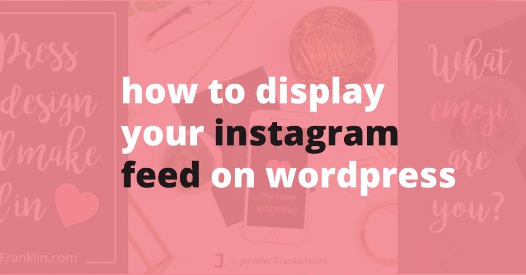 how to display your instagram feed on wordpress jennifer franklin   Jennifer-Franklin.com