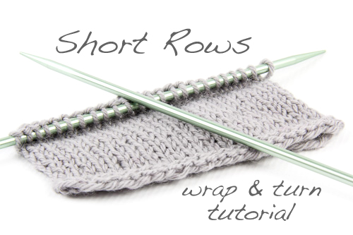Tutorial: Short Rows using the wrap & turn method • The