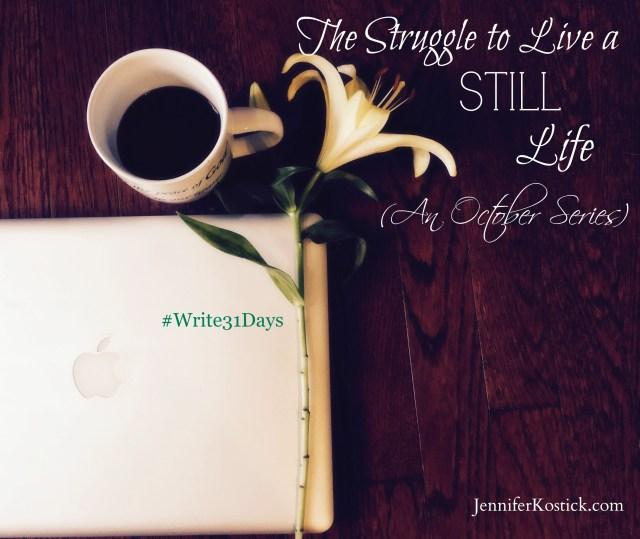 The Struggle to Live a Still Life