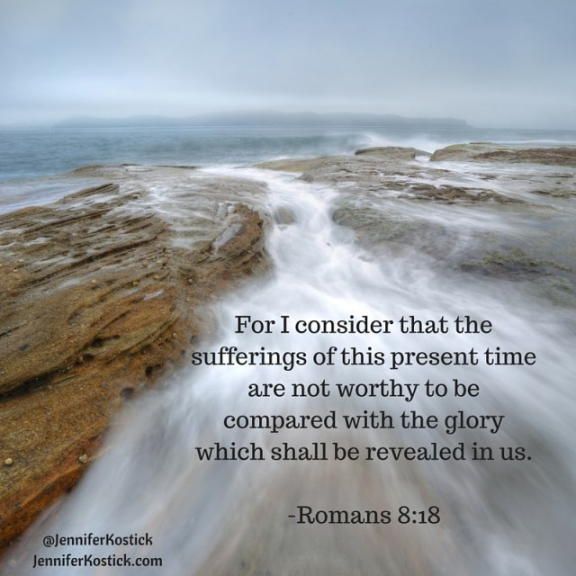 For I consider that the sufferings of this present time are not worthy to be compared with the glory which shall be revealed in us.-Romans 8_18(1)