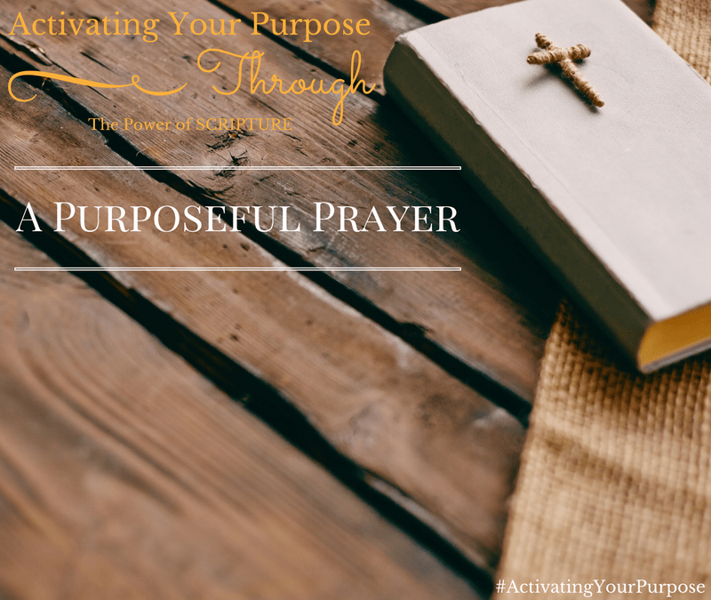 A Purposeful Prayer – Activating Your Purpose Through the Power of Scripture (A 31 Day Series)