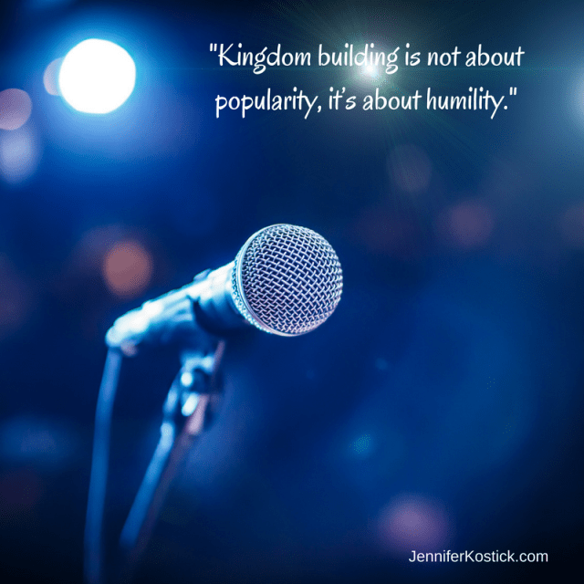 Kingdom building is not about popularity, it's about humility.