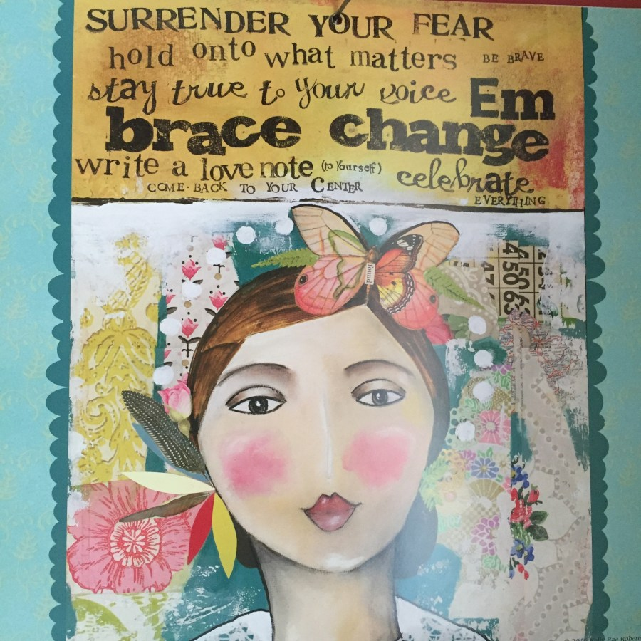 A snap of April's calendar by Kelly Rae Roberts, reminding me to embrace the change.