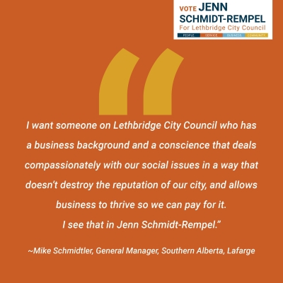 """Mike Schmidtler, General Manager, Southern Alberta, Lafarge endorses Jenn Schmidt-Rempel for Lethbridge City Counsellor: """"I want someone on Lethbridge City Council who has a business background and a conscience that deals compassionately with our social issues in a way that doesn't destroy the reputation of our city, and allows business to thrive so we can pay for it. I see that in Jenn Schmidt-Rempel."""""""