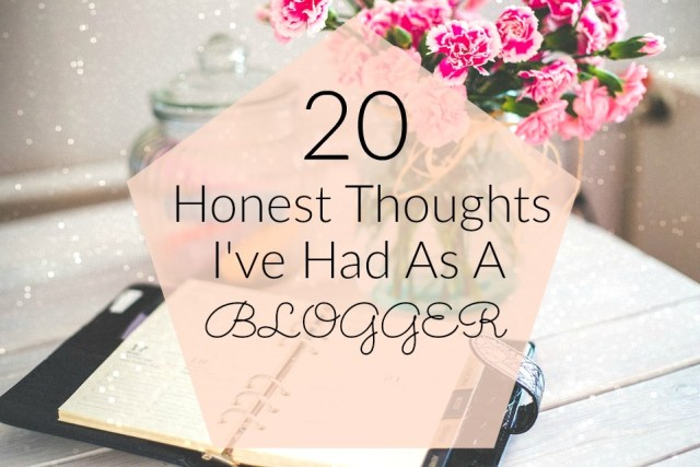20 Honest Thoughts I've Had As a Blogger