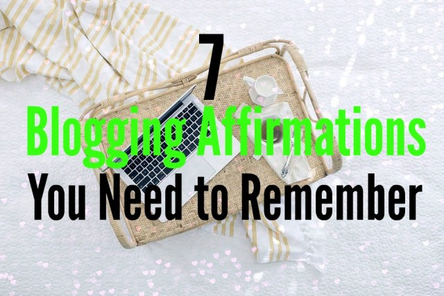 7 Blogging Affirmations You Need to Remember