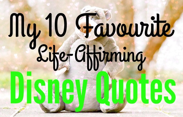 my-10-favourite-life-affirming-disney-quotes