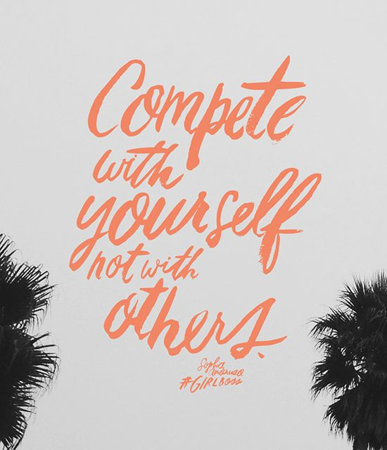 compete with yourself not with others girlboss quote sophia amoruso nastygal