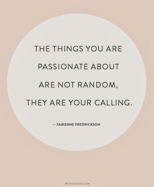 the things you are passionate about are not random they are your calling quote girlboss fabienne fredrickson
