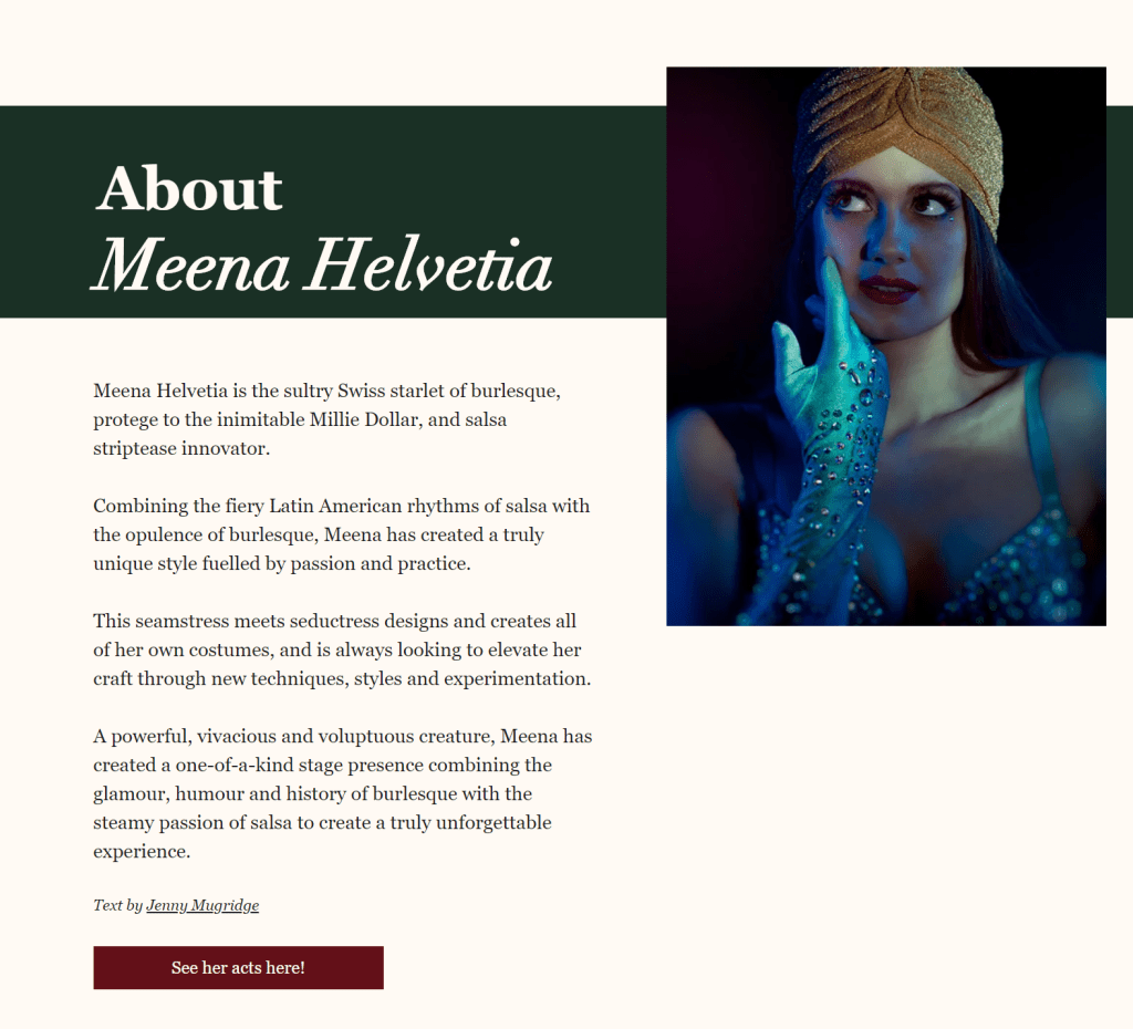 Meena Helvetia made her burlesque debut at the same time as I did, and she's always incredible to watch. Someone this good NEEDS a great bio to get those bookings!