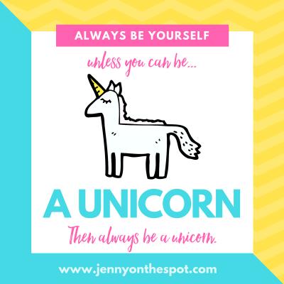 Always be a Unicorn | Jenny On The Spot