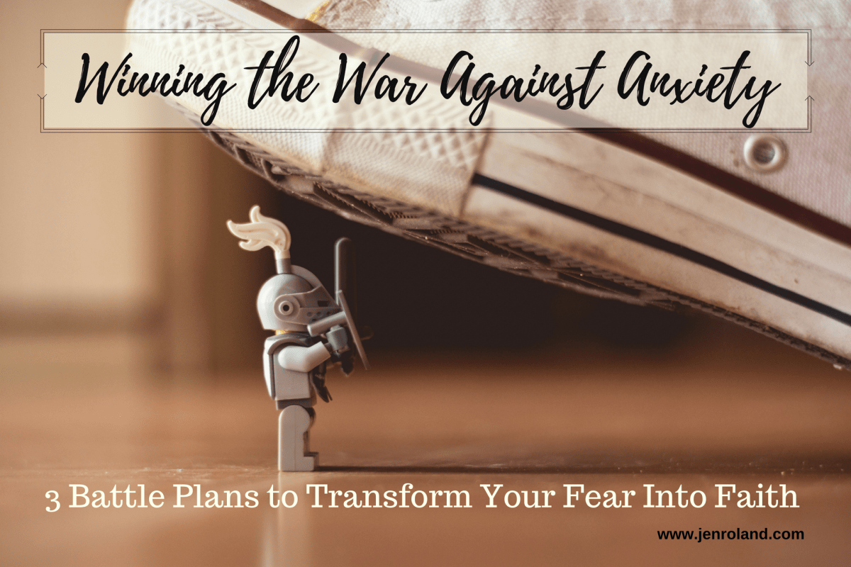 Winning the War Against Anxiety – 3 Battle Plans to Transform Fear Into Faith