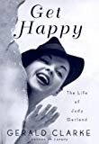 Get Happy: The Life of Judy Garland Hardcover – March 28, 2000  by Gerald Clarke  (Author)