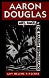 Aaron Douglas: Art, Race, and the Harlem Renaissance Paperback – June 1, 1995  by Amy Helene Kirschke (Author)