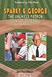 Sparky and George: The Unlikely Patron Saint of Baseball Paperback – October 12, 2016  by Carl Paul Maggio  (Author)