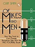 Of Mikes and Men: From Ray Scott to Curt Gowdy: Tales from the Pro Football Booth Kindle Edition  by Curt Smith  (Author)