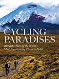 Cycling Paradises: 100 Bike Tours of the World's Most Breathtaking Places to Pedal Paperback – October 16, 2018  by Claude Droussent (Author)