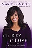 The Key Is Love: My Mother's Wisdom, A Daughter's GratitudeHardcover – April 2, 2013  byMarie Osmond(Author),Marcia Wilkie(Author)