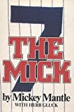 The Mick Hardcover – May 1, 1985  by Mickey Mantle  (Author), Herb Gluck (Author)