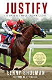 Justify: 111 Days to Triple Crown Glory Kindle Edition  by Lenny Shulman  (Author), Steve Haskin (Author, Foreword)