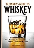 Beginner's Guide to Whiskey: Traditions, Types, and Tastes of the Ultimate Spirit Paperback – April 7, 2020  by Sam Green  (Author)