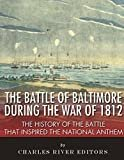 The Battle of Baltimore during the War of 1812: The History of the Battle that Inspired the National Anthem Kindle Edition  by Charles River Editors  (Author)