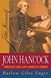 John Hancock: Merchant King and American Patriot Kindle Edition  by Harlow Giles Unger (Author)