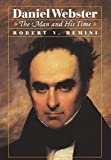 Daniel Webster: The Man and His Time Hardcover – Illustrated, February 1, 1997  by Robert V. Remini (Author)