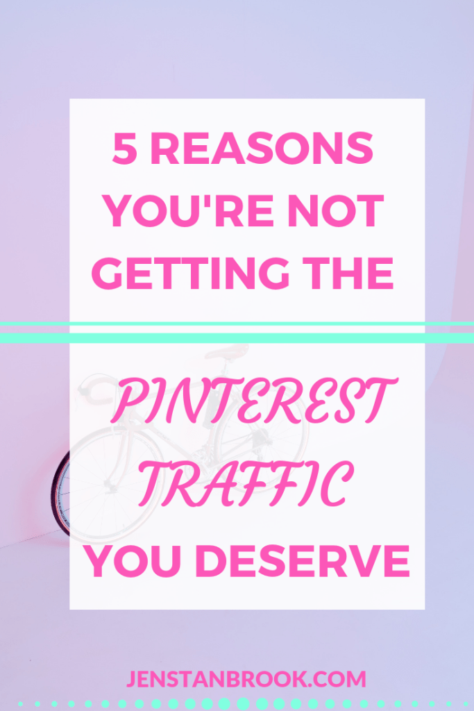 5 reasons why your Pinterest traffic isn't as good as you hoped it would be and how to fix them. #jenstanbrook #pinterestclicks #pinteresttraffic