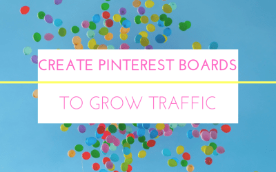 How to Create Pinterest Boards to Grow Your Traffic