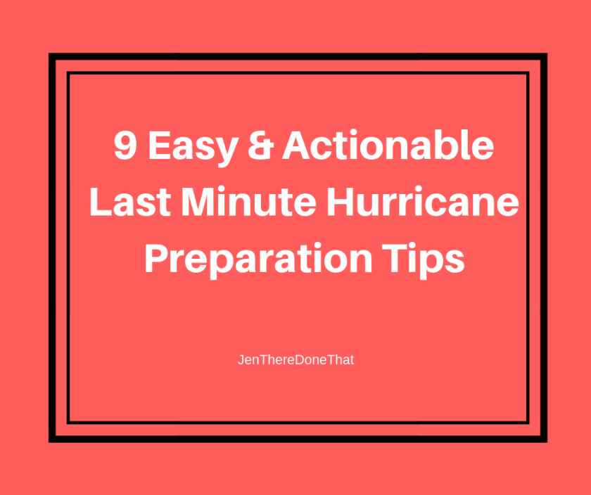 9 Easy and Actionable Last Minute Hurricane Preparation Tips to survive and thrive in a natural disaster from JenThereDoneThat.com