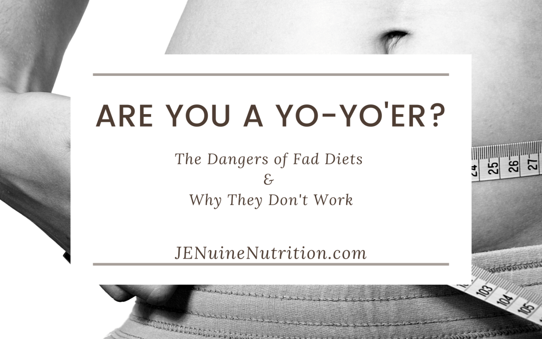 Are You A Yo-Yo'er? The Dangers of Fad Diets & Why They Don't Work