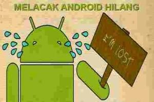 3 Cara Melacak HP Android Yang Hilang Mudah