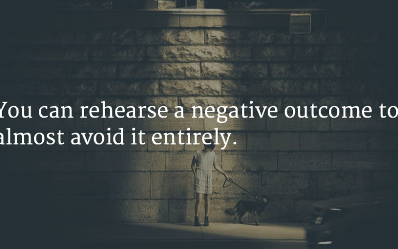 """Picture with the quote """"You can rehearse a negative outcome to almost avoid it entirely."""""""