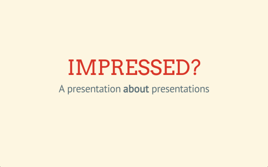 Impressed, a presentation about presentations
